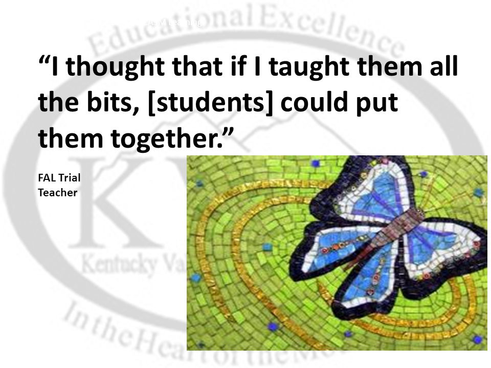 """""""I thought that if I taught them all the bits, [students] could put them together."""" FAL Trial Teacher CCSSM/ KCASM Learning"""