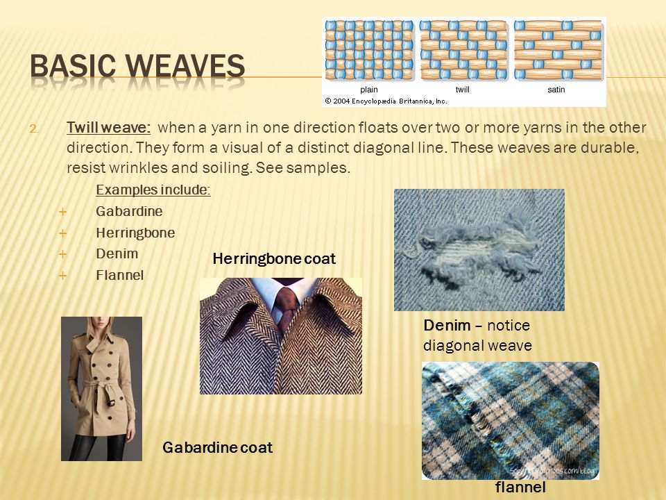 2. Twill weave: when a yarn in one direction floats over two or more yarns in the other direction. They form a visual of a distinct diagonal line. The