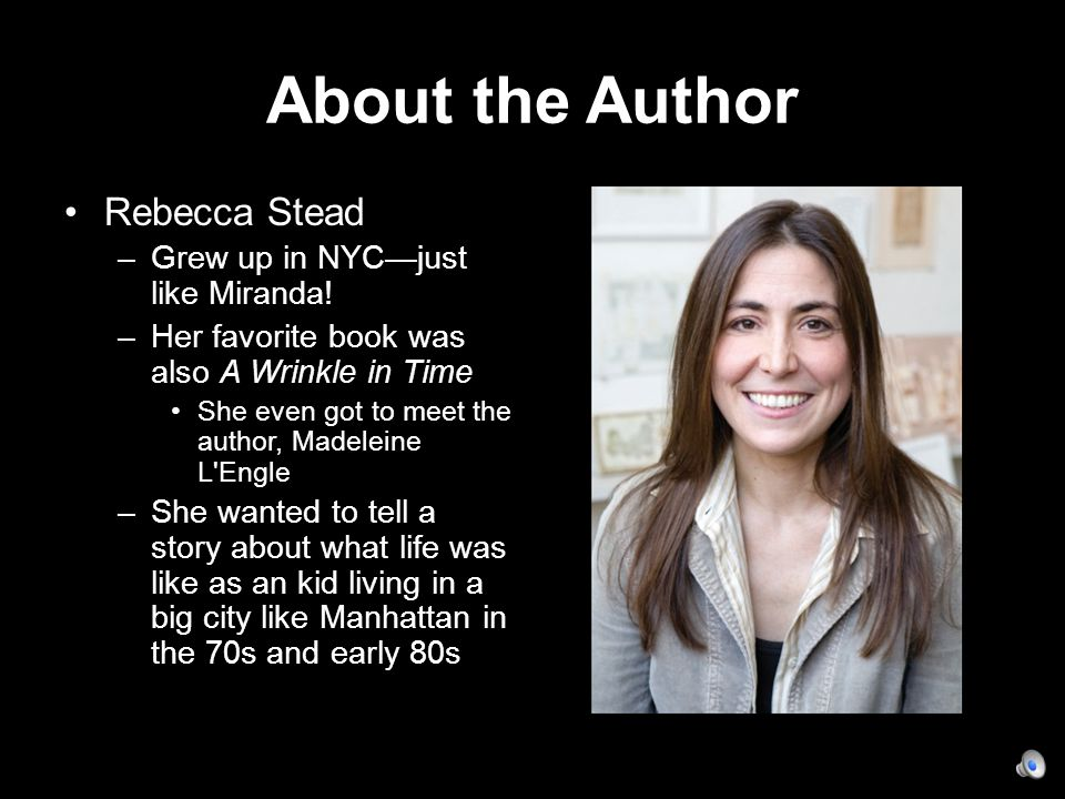 About the Author Rebecca Stead –Grew up in NYC—just like Miranda.