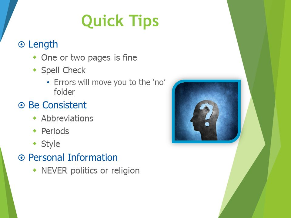 Quick Tips  Length  One or two pages is fine  Spell Check Errors will move you to the 'no' folder  Be Consistent  Abbreviations  Periods  Style