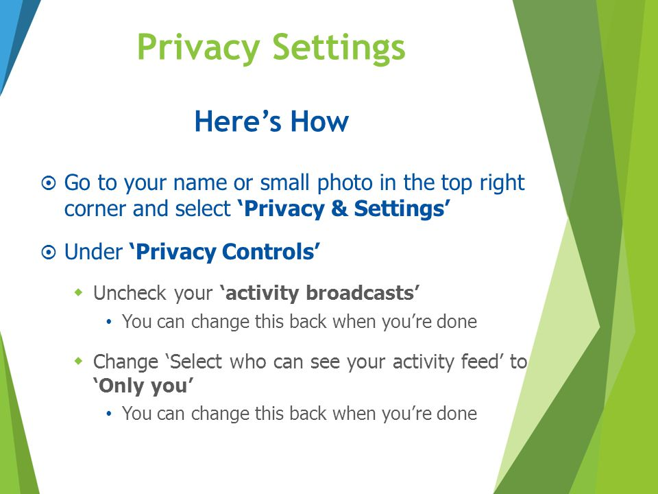 Privacy Settings  Go to your name or small photo in the top right corner and select 'Privacy & Settings'  Under 'Privacy Controls'  Uncheck your 'a