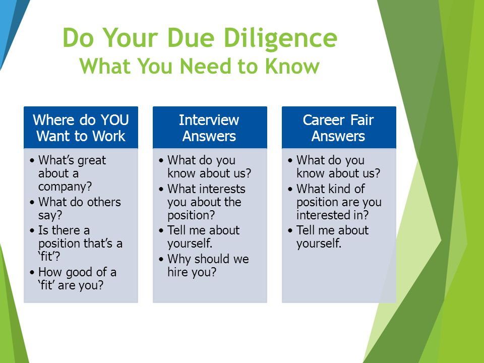 Do Your Due Diligence What You Need to Know Where do YOU Want to Work What's great about a company? What do others say? Is there a position that's a '
