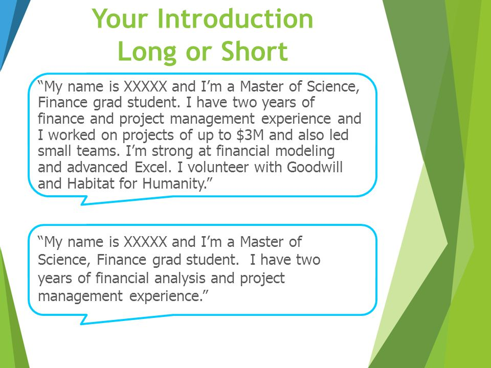 "Your Introduction Long or Short ""My name is XXXXX and I'm a Master of Science, Finance grad student. I have two years of financial analysis and projec"