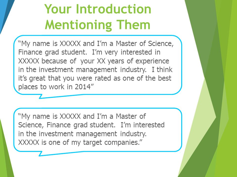 "Your Introduction Mentioning Them ""My name is XXXXX and I'm a Master of Science, Finance grad student. I'm interested in the investment management ind"