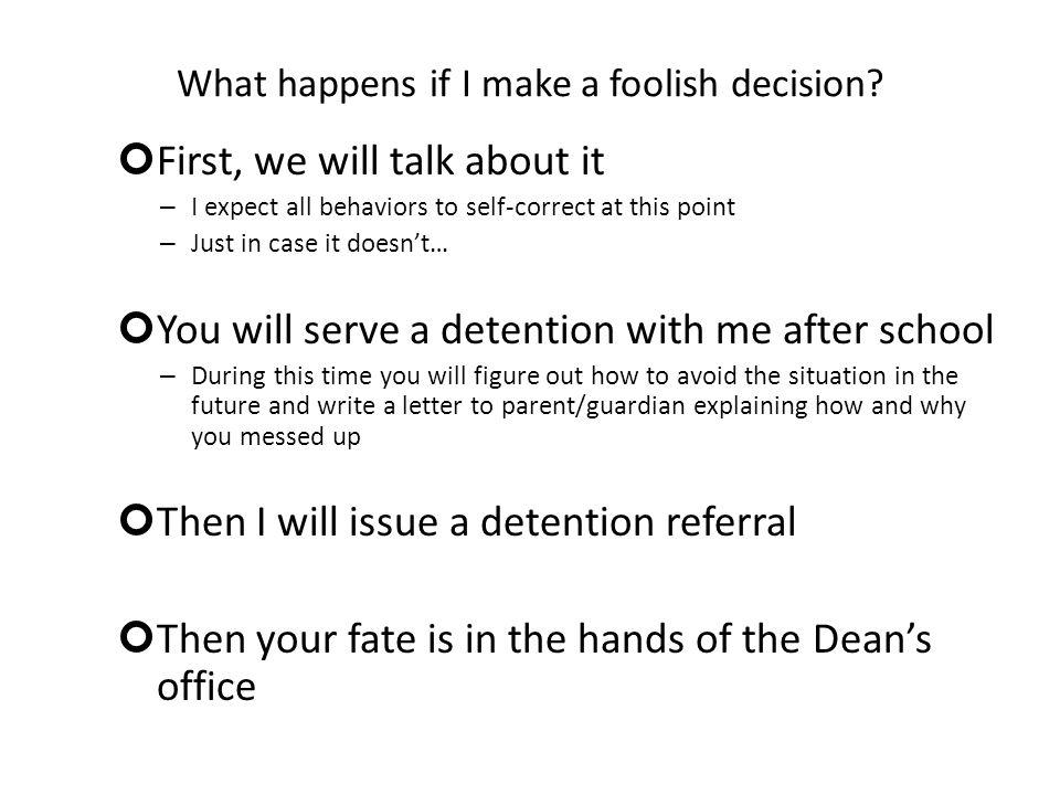 What happens if I make a foolish decision.