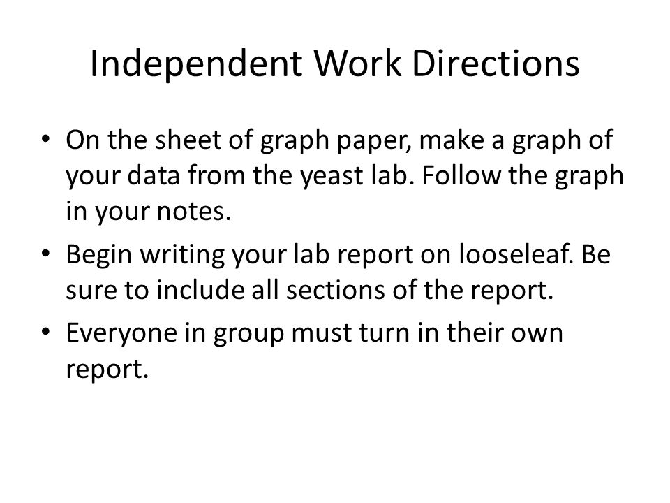 Independent Work Directions On the sheet of graph paper, make a graph of your data from the yeast lab.