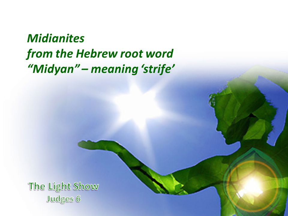 Midianites from the Hebrew root word Midyan – meaning 'strife'