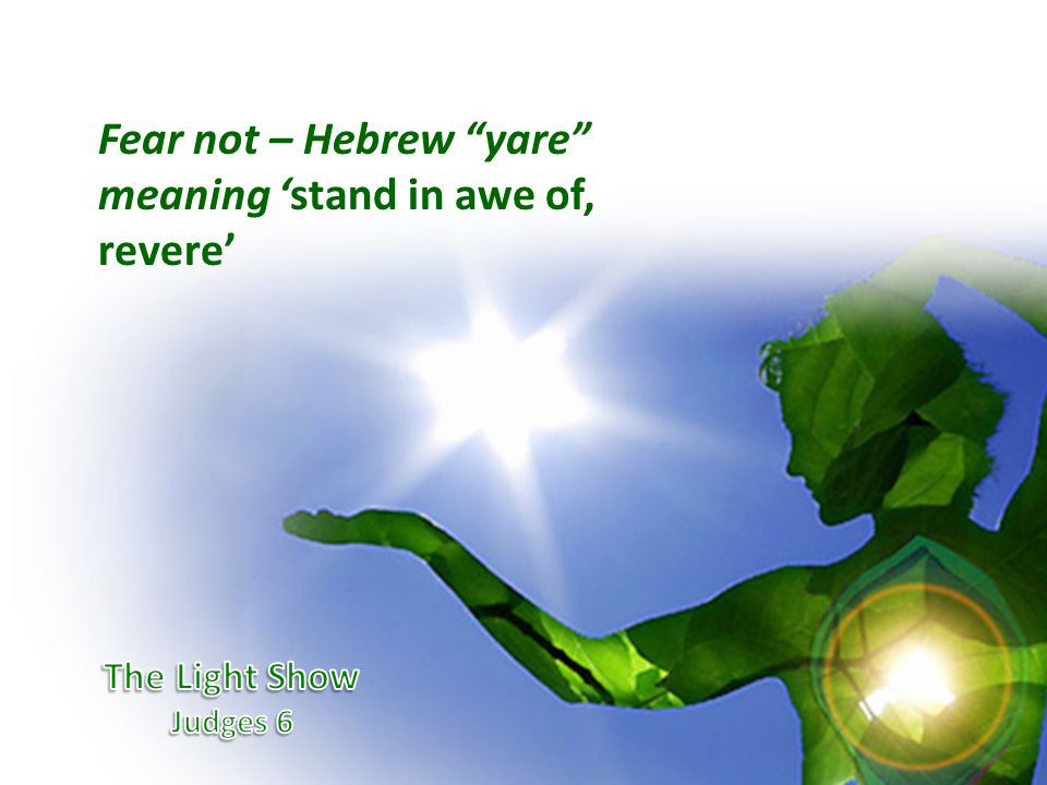 Fear not – Hebrew yare meaning 'stand in awe of, revere'