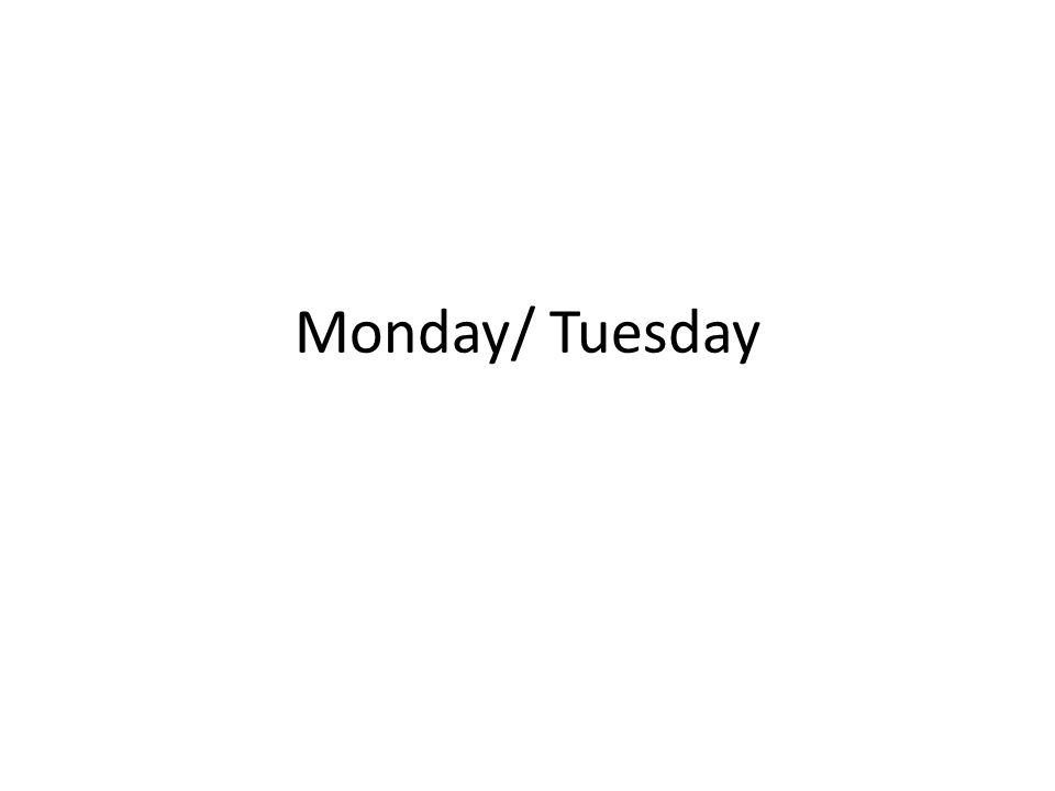 Monday/ Tuesday