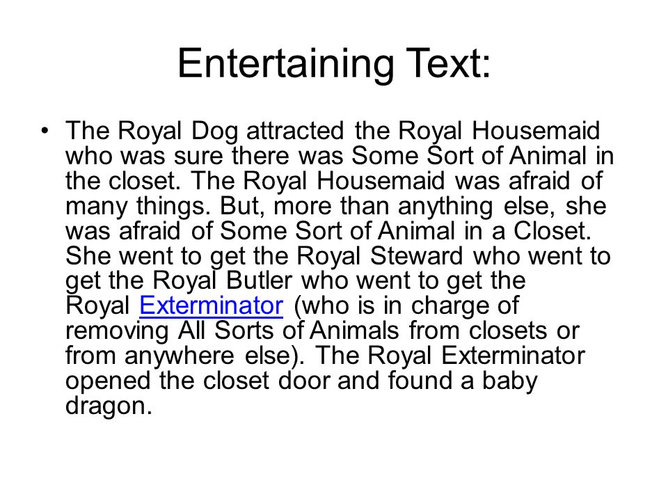 Entertaining Text: The Royal Dog attracted the Royal Housemaid who was sure there was Some Sort of Animal in the closet.