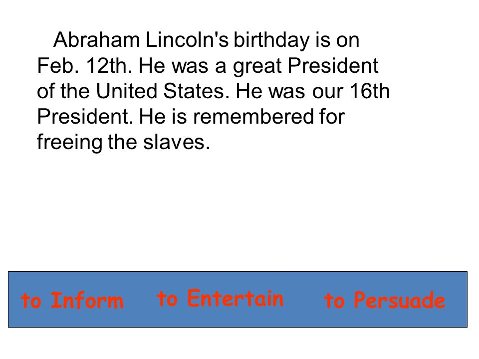 Abraham Lincoln s birthday is on Feb. 12th. He was a great President of the United States.