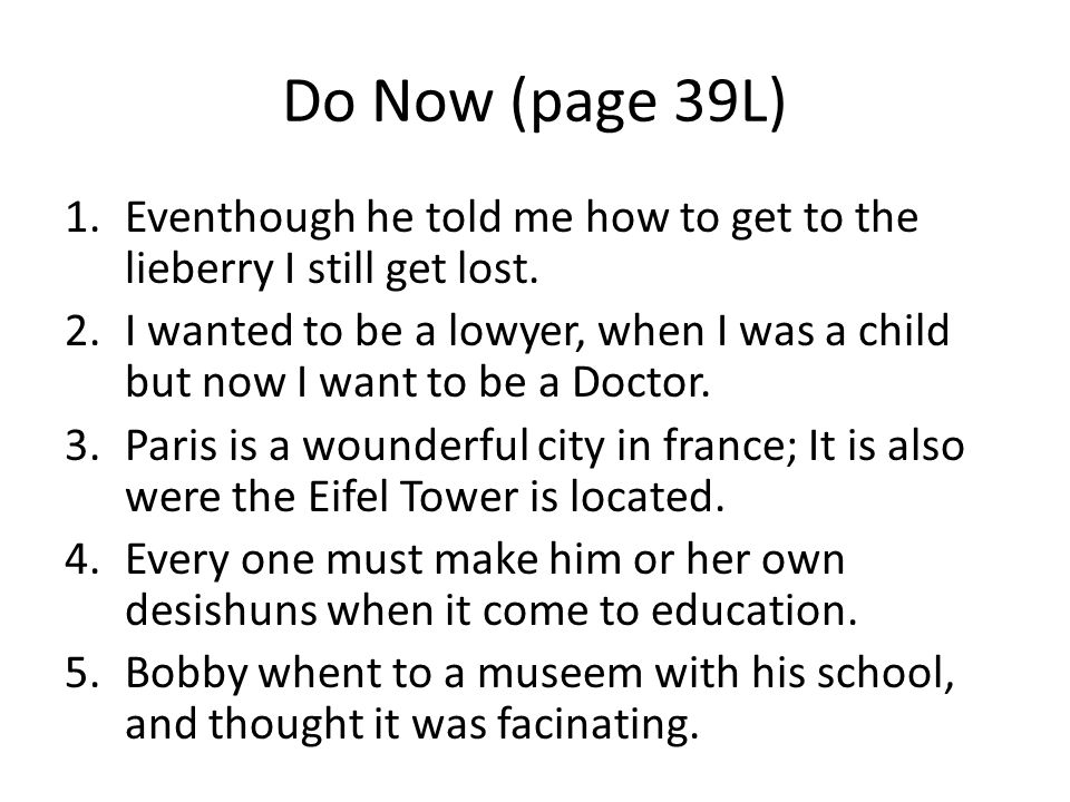 Do Now (page 39L) 1.Eventhough he told me how to get to the lieberry I still get lost.