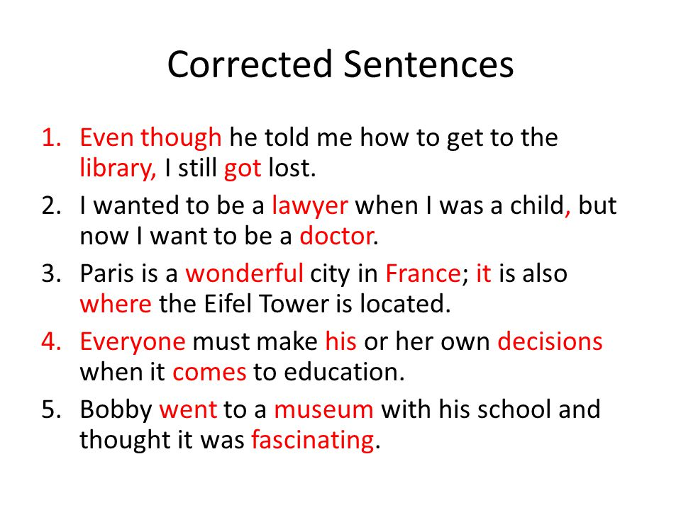 Corrected Sentences 1.Even though he told me how to get to the library, I still got lost.