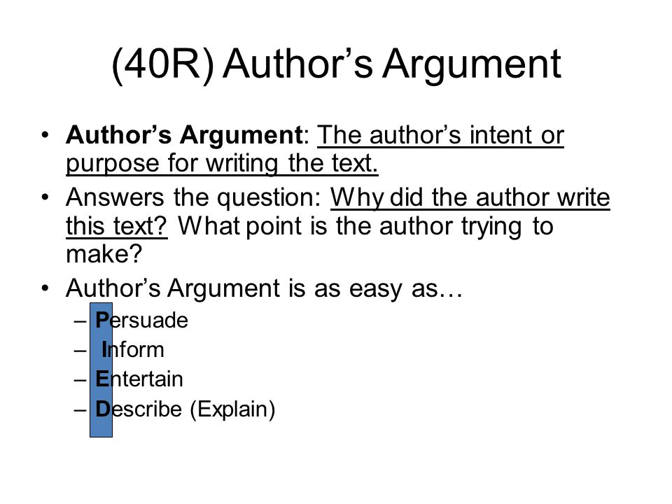 (40R) Author's Argument Author's Argument: The author's intent or purpose for writing the text.