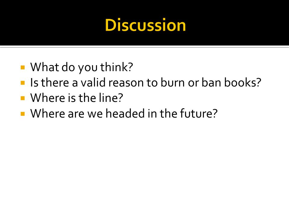  What do you think?  Is there a valid reason to burn or ban books?  Where is the line?  Where are we headed in the future?