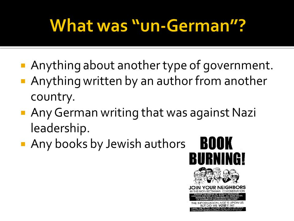  Anything about another type of government.  Anything written by an author from another country.  Any German writing that was against Nazi leadersh