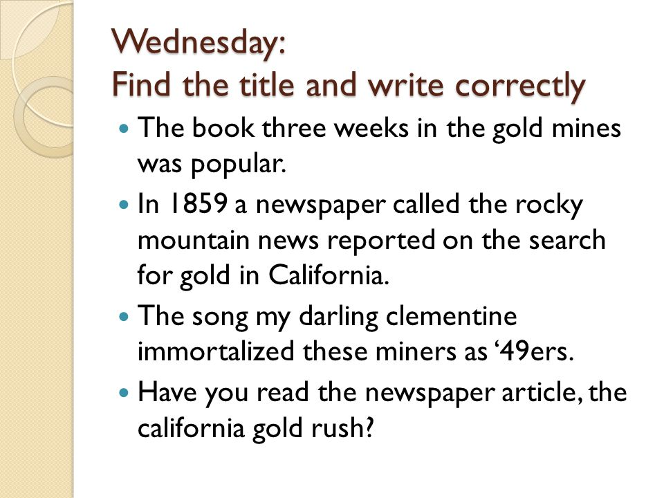 Wednesday: Find the title and write correctly The book three weeks in the gold mines was popular.