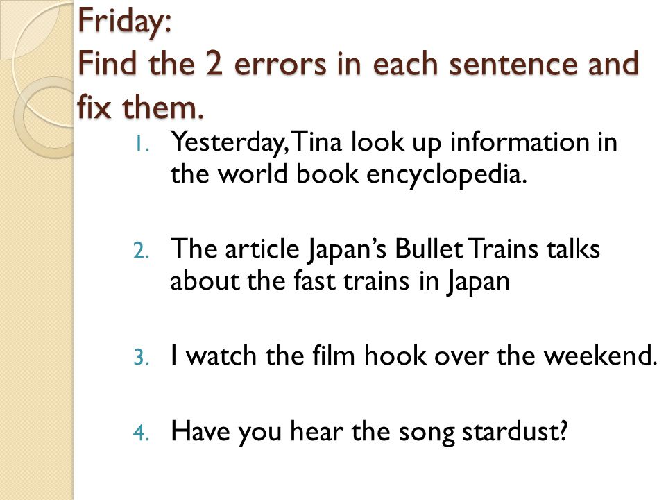 Friday: Find the 2 errors in each sentence and fix them.