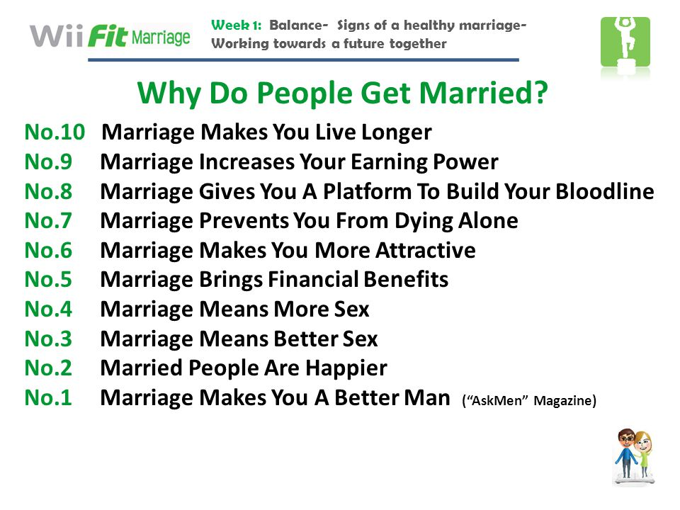 Week 1: Balance- Signs of a healthy marriage- Working towards a future together Why Do People Get Married? No.10 Marriage Makes You Live Longer No.9 M