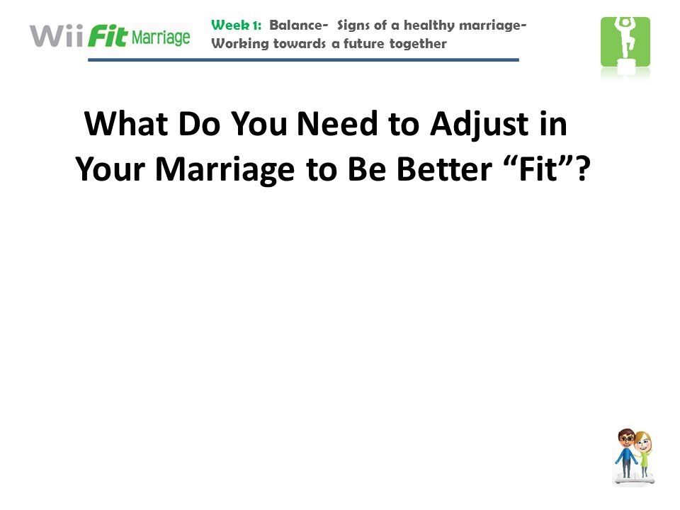 """Week 1: Balance- Signs of a healthy marriage- Working towards a future together What Do You Need to Adjust in Your Marriage to Be Better """"Fit""""?"""