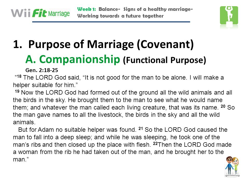 Week 1: Balance- Signs of a healthy marriage- Working towards a future together 1. Purpose of Marriage (Covenant) A. Companionship (Functional Purpose
