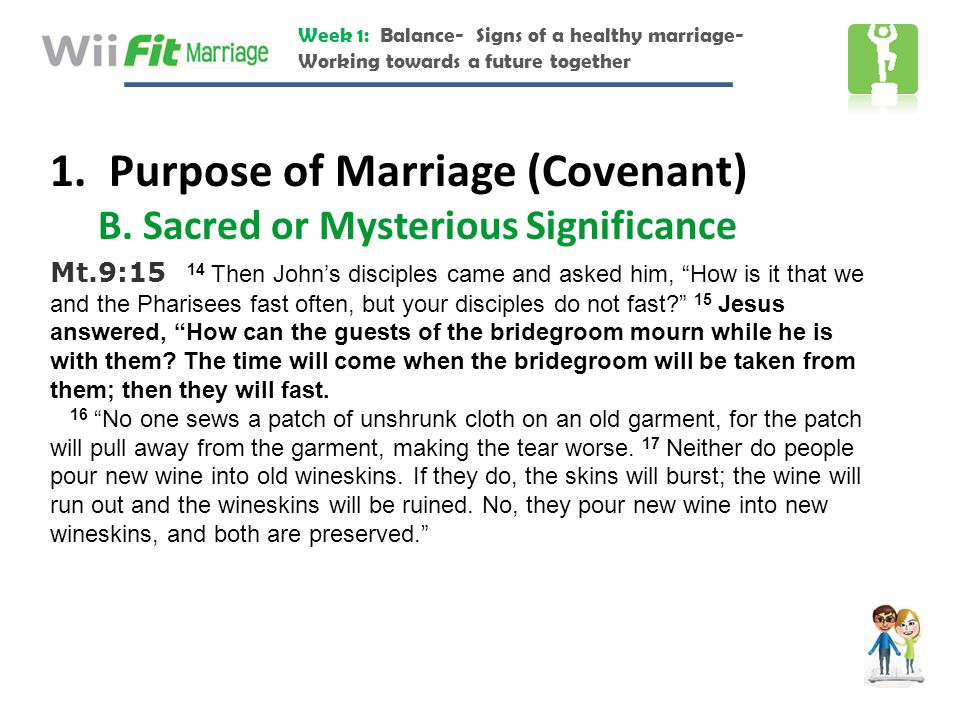 Week 1: Balance- Signs of a healthy marriage- Working towards a future together 1. Purpose of Marriage (Covenant) B. Sacred or Mysterious Significance
