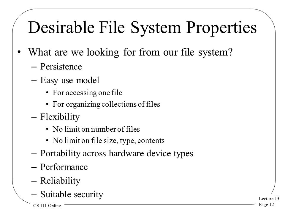 Lecture 13 Page 12 CS 111 Online Desirable File System Properties What are we looking for from our file system.