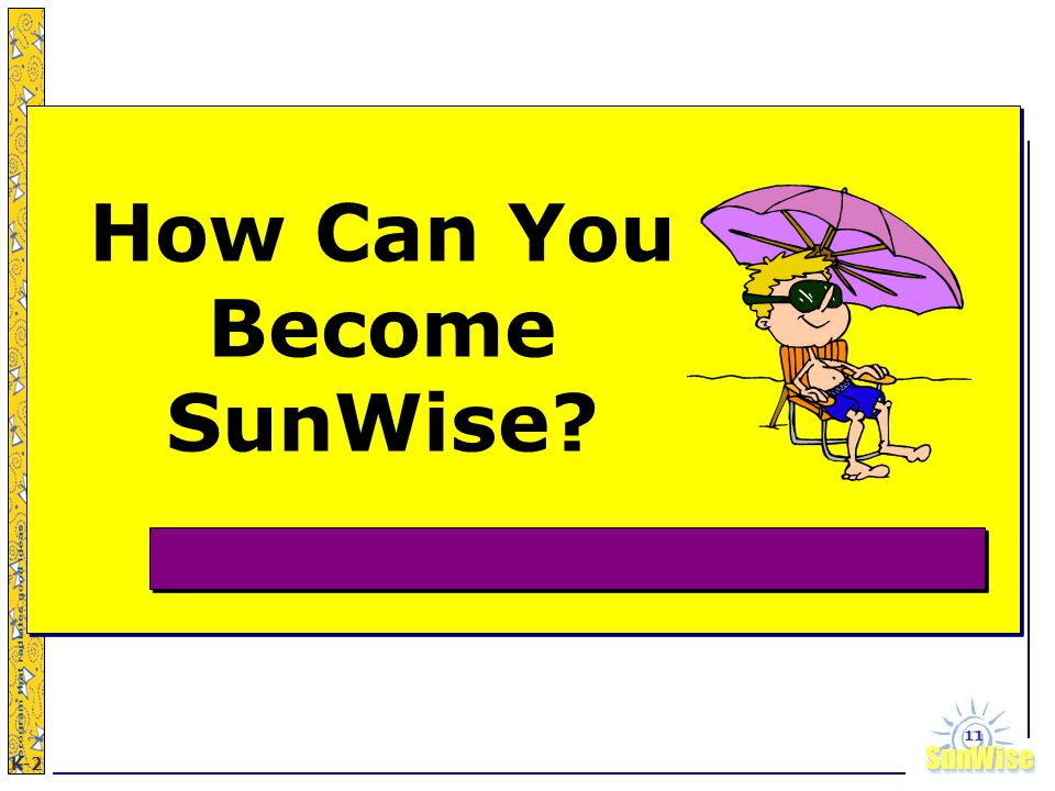 SunWiseSunWise JA K-2 11 How Can You Become SunWise