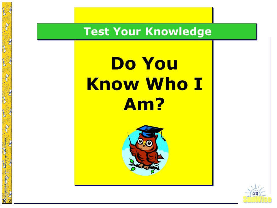 SunWiseSunWise JA K-2 30 Do You Know Who I Am Test Your Knowledge Introduction