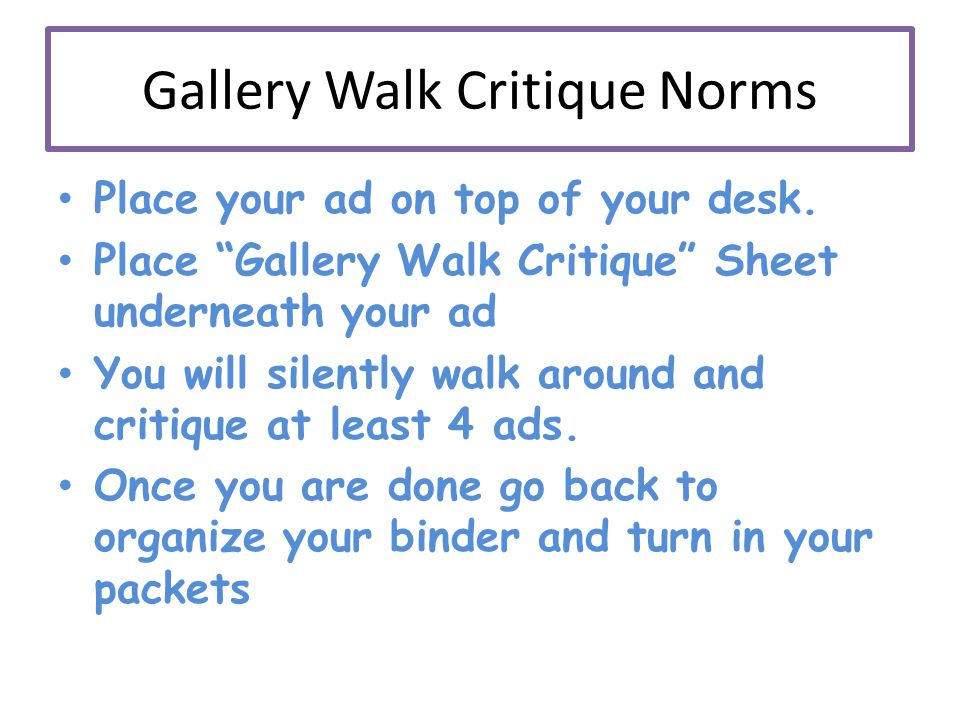 Gallery Walk Critique Norms Place your ad on top of your desk.