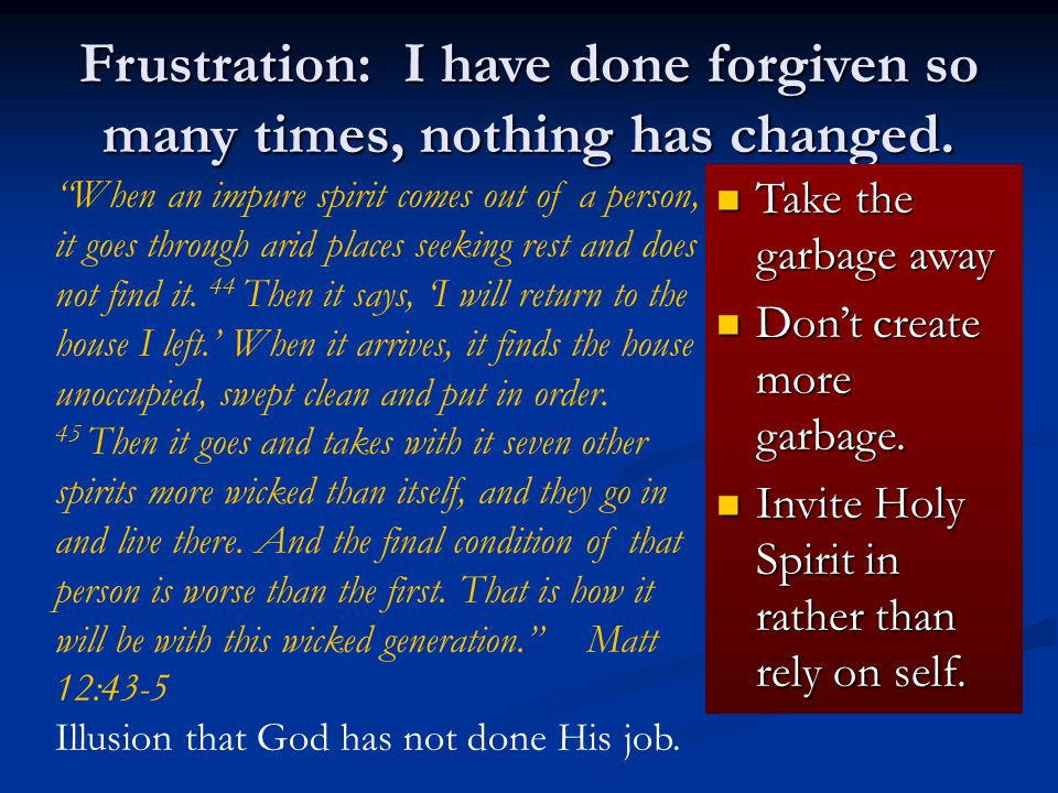 Frustration: I have done forgiven so many times, nothing has changed.