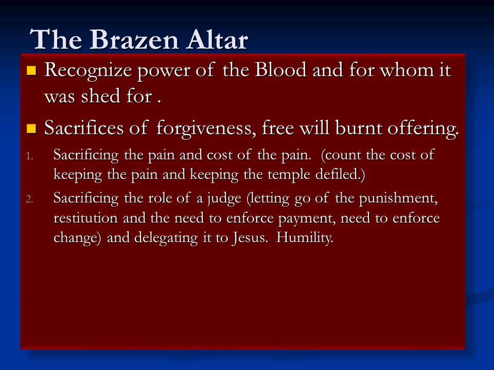The Brazen Altar Recognize power of the Blood and for whom it was shed for.