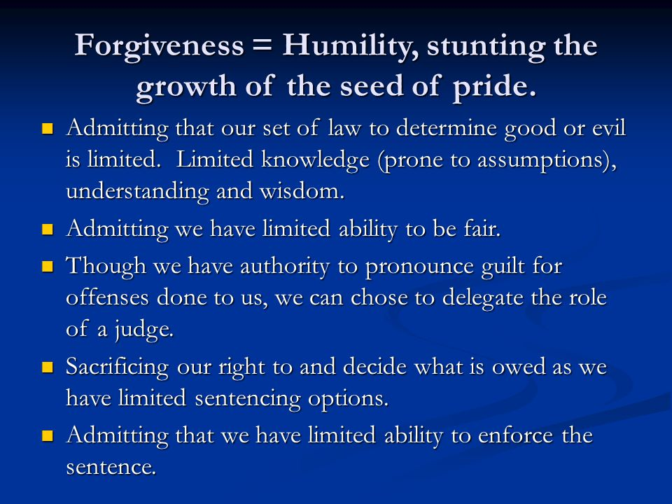 Forgiveness = Humility, stunting the growth of the seed of pride.