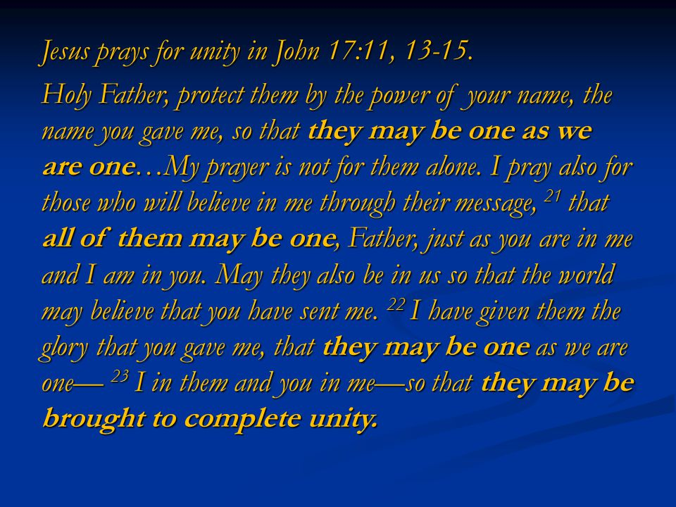 Jesus prays for unity in John 17:11, 13-15.