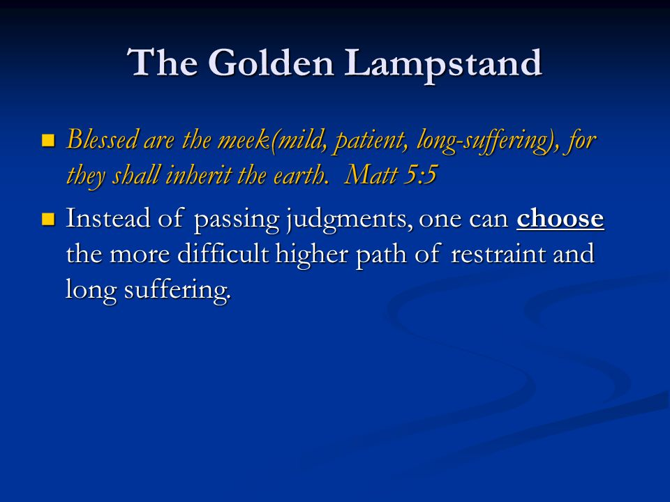 The Golden Lampstand Blessed are the meek(mild, patient, long-suffering), for they shall inherit the earth.