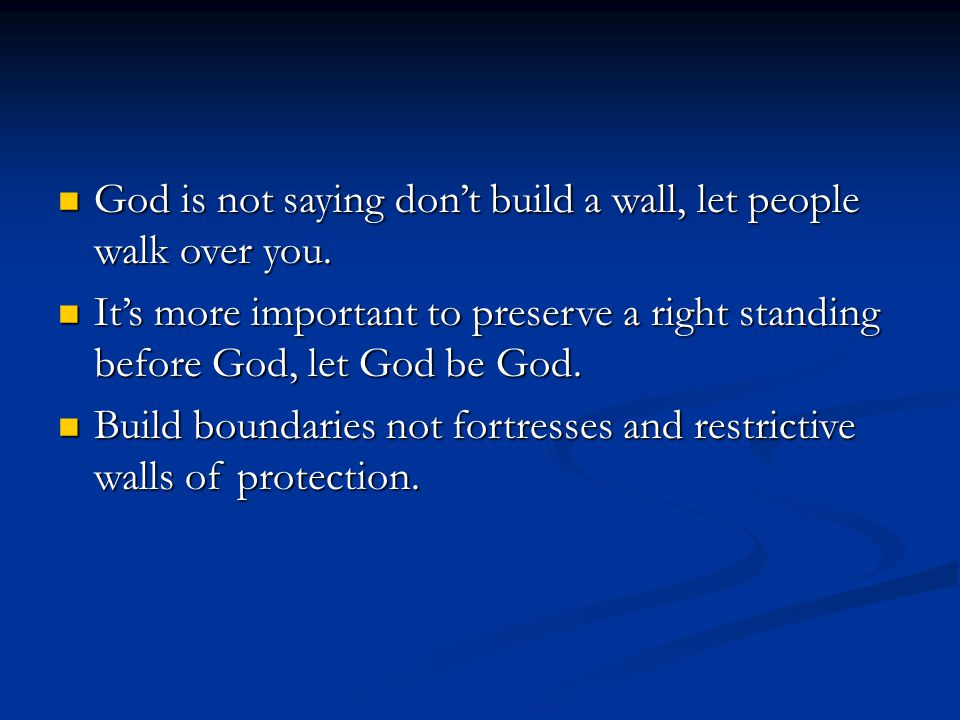 God is not saying don't build a wall, let people walk over you.
