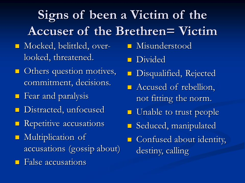 Signs of been a Victim of the Accuser of the Brethren= Victim Mocked, belittled, over- looked, threatened.