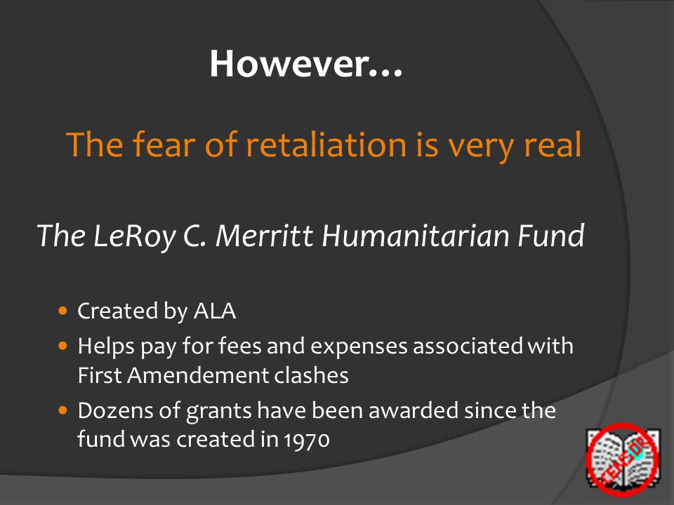 However… The fear of retaliation is very real The LeRoy C.
