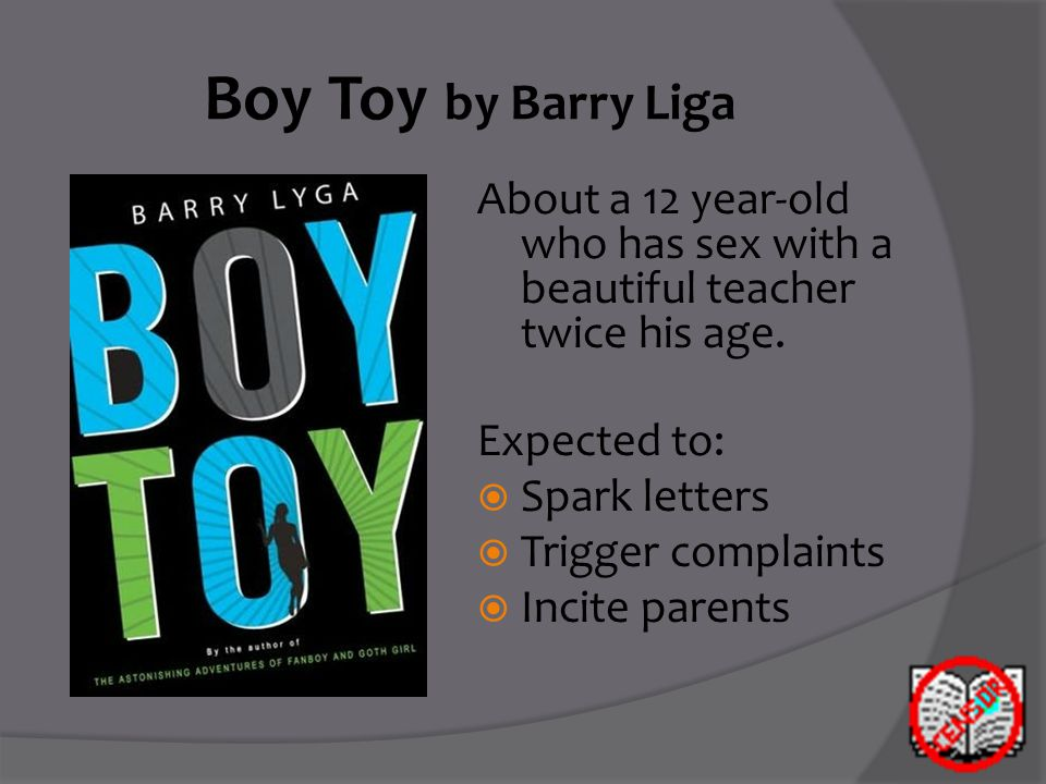 Boy Toy by Barry Liga About a 12 year-old who has sex with a beautiful teacher twice his age.