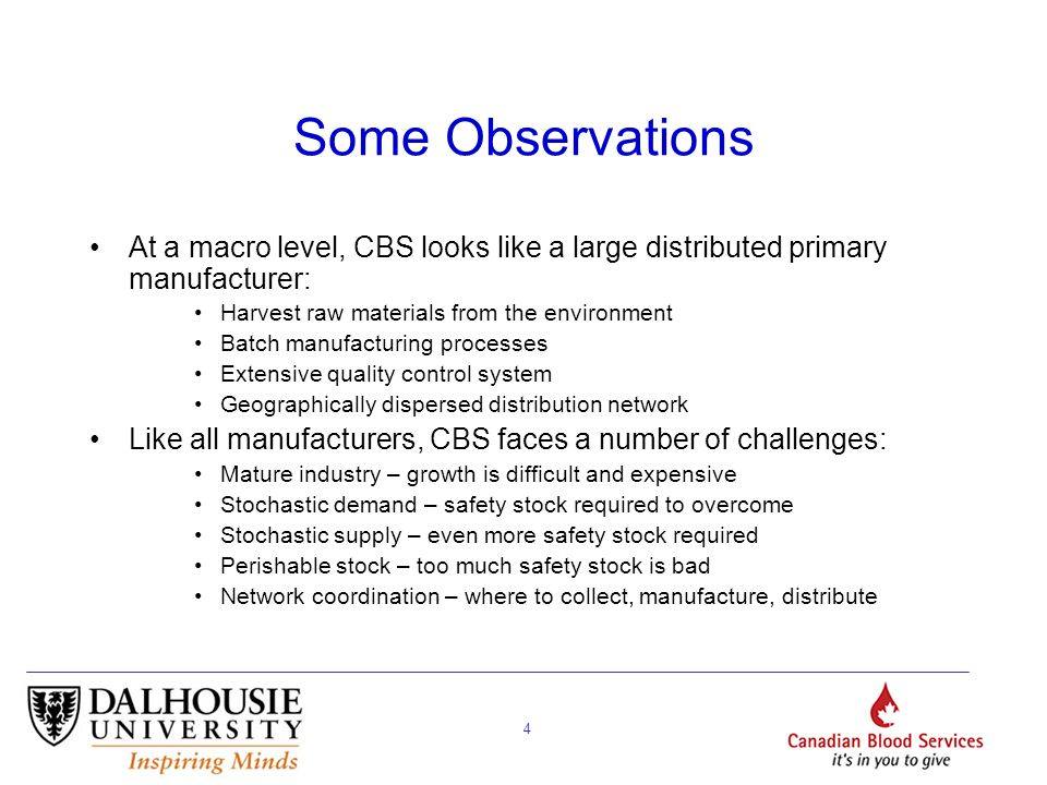 4 Some Observations At a macro level, CBS looks like a large distributed primary manufacturer: Harvest raw materials from the environment Batch manufa