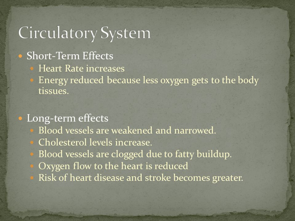 Short-Term Effects Heart Rate increases Energy reduced because less oxygen gets to the body tissues.