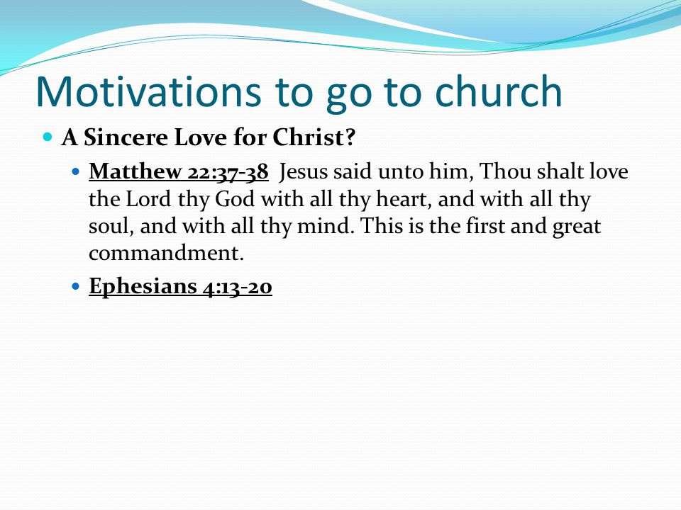 Motivations to go to church A Sincere Love for Christ.