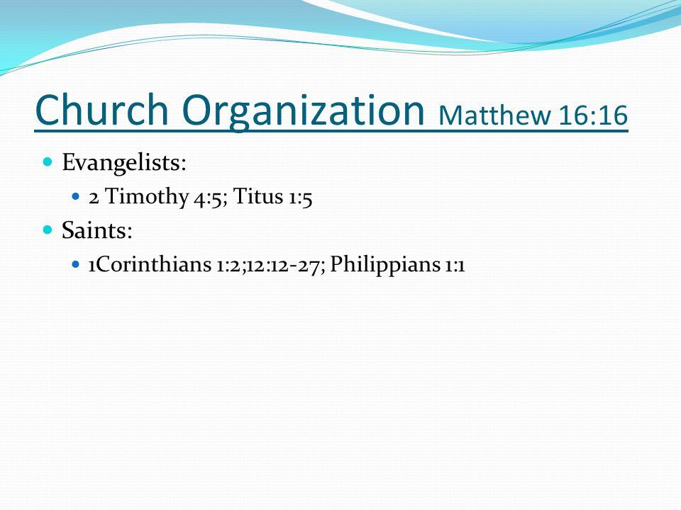 Evangelists: 2 Timothy 4:5; Titus 1:5 Saints: 1Corinthians 1:2;12:12-27; Philippians 1:1 Church Organization Matthew 16:16