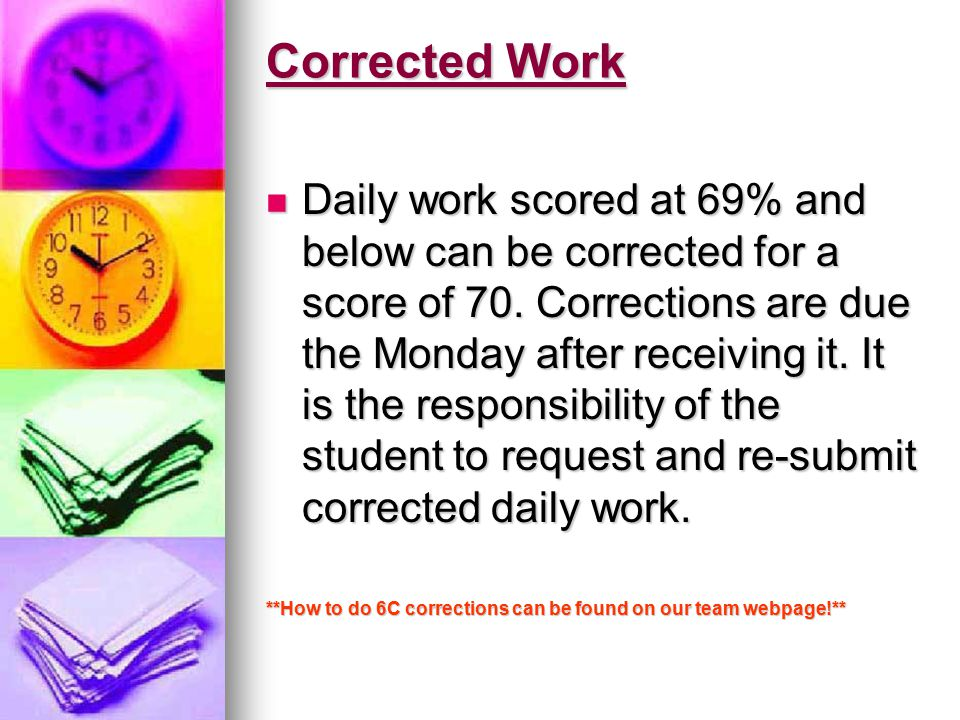 Corrected Work Daily work scored at 69% and below can be corrected for a score of 70.