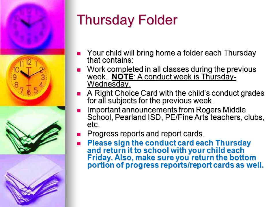 Thursday Folder Your child will bring home a folder each Thursday that contains: Your child will bring home a folder each Thursday that contains: Work completed in all classes during the previous week.
