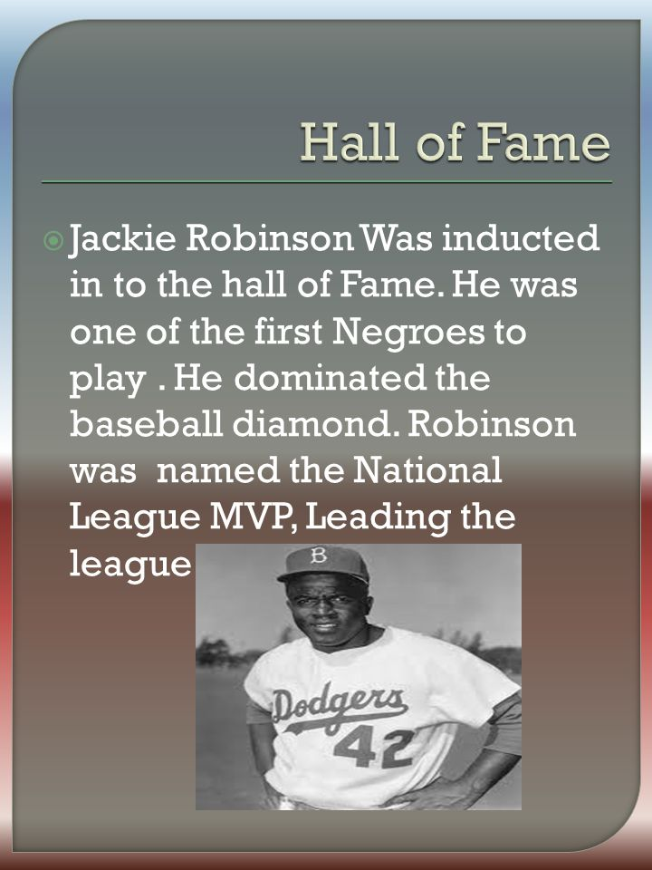  Jackie Robinson Was inducted in to the hall of Fame.
