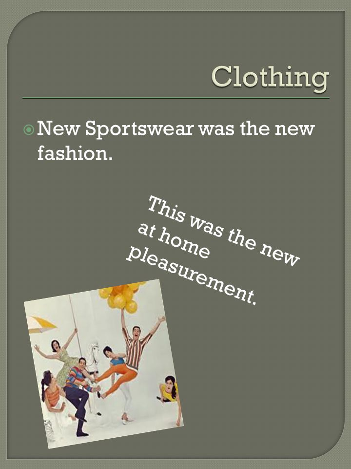  New Sportswear was the new fashion. This was the new at home pleasurement.