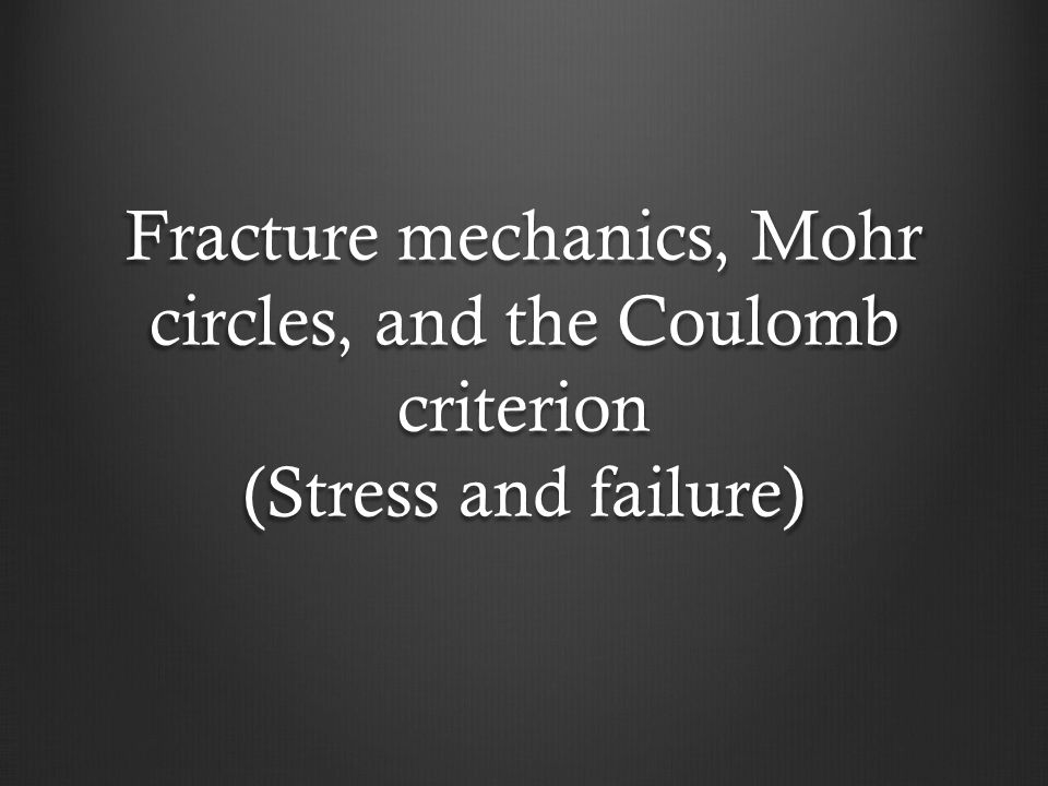 Introduction to Fracture Mechanics In this lecture, we will be focusing on faults: How they form Definitions Stress states Fault strain How we can use faults to tell us things about the geologic history Representative structures on planetary bodies