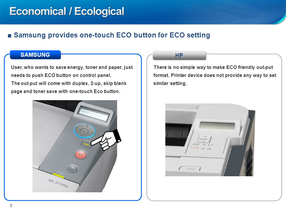 SAMSUNG HP ■ Samsung provides one-touch ECO button for ECO setting There is no simple way to make ECO friendly out-put format.