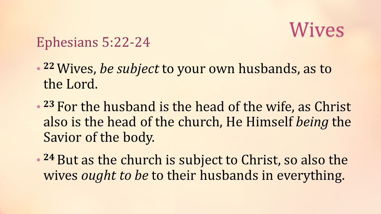 22 Wives, be subject to your own husbands, as to the Lord.